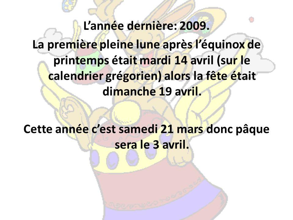 Cette année c'est samedi 21 mars donc pâque sera le 3 avril.