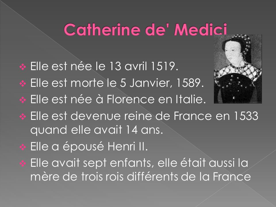 Catherine de Medici Elle est née le 13 avril 1519.