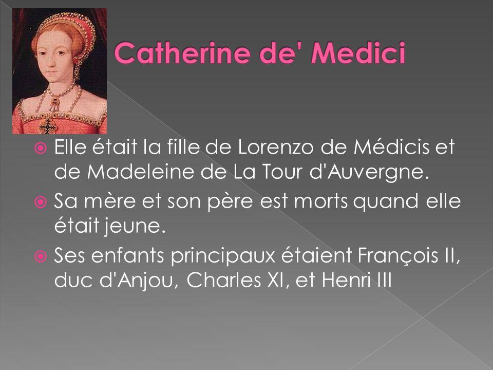 Catherine de Medici Elle était la fille de Lorenzo de Médicis et de Madeleine de La Tour d Auvergne.