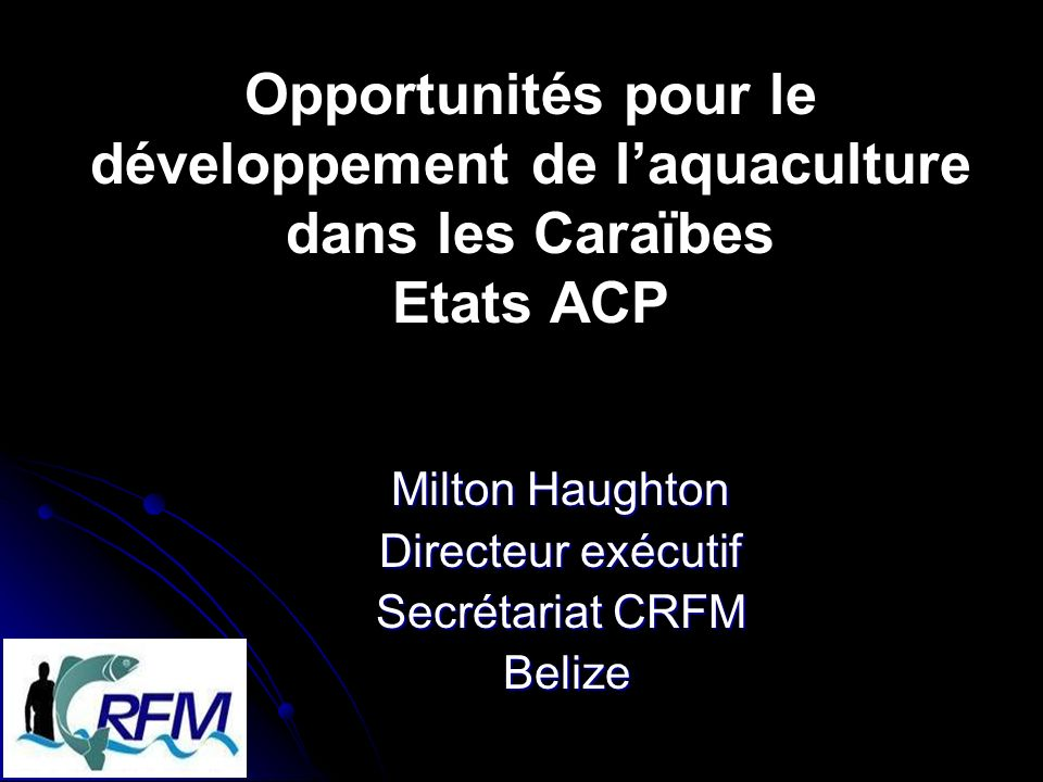 Milton Haughton Directeur exécutif Secrétariat CRFM Belize