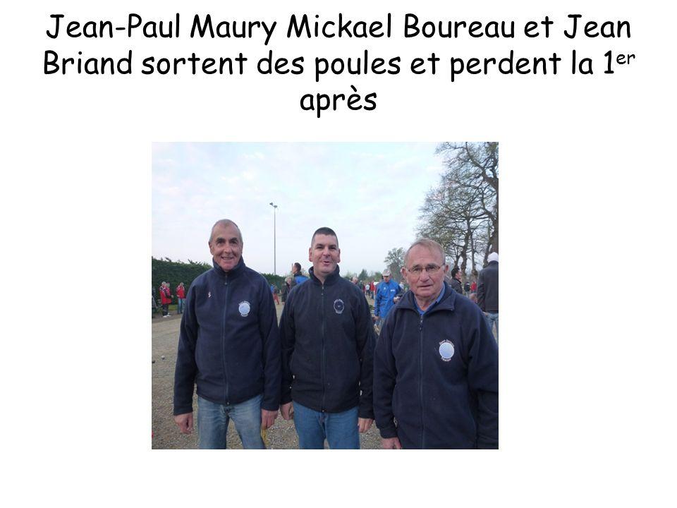 Jean-Paul Maury Mickael Boureau et Jean Briand sortent des poules et perdent la 1er après