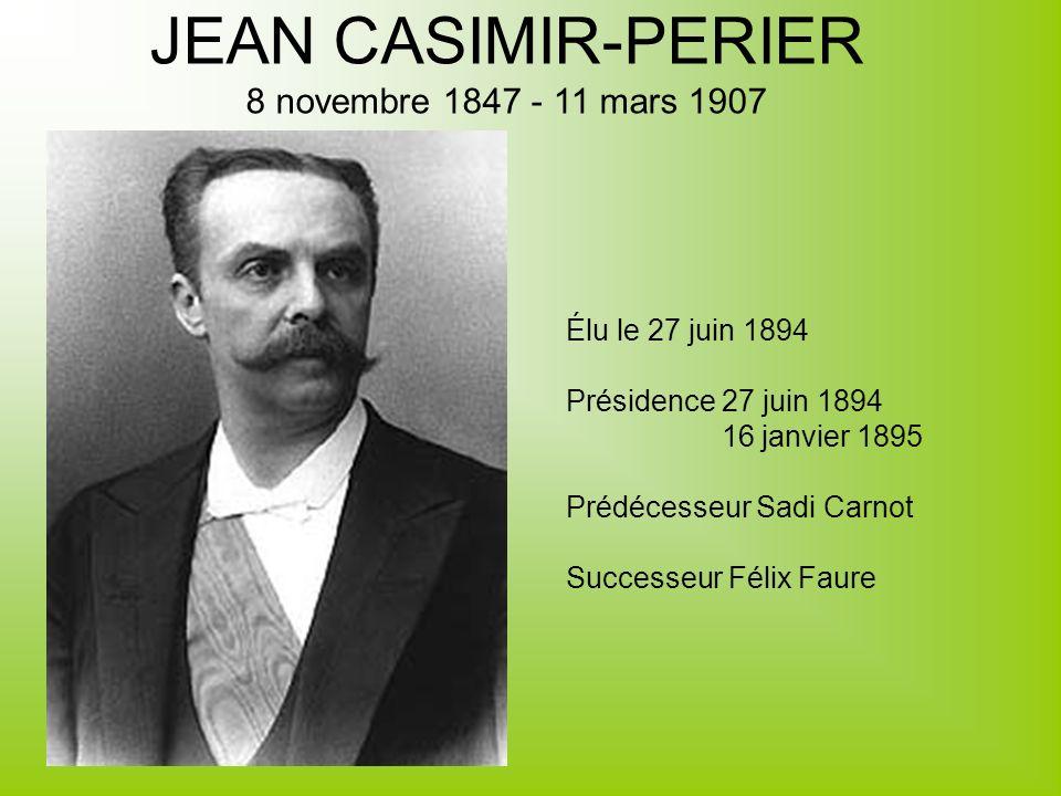 JEAN CASIMIR-PERIER 8 novembre 1847 - 11 mars 1907 Élu le 27 juin 1894
