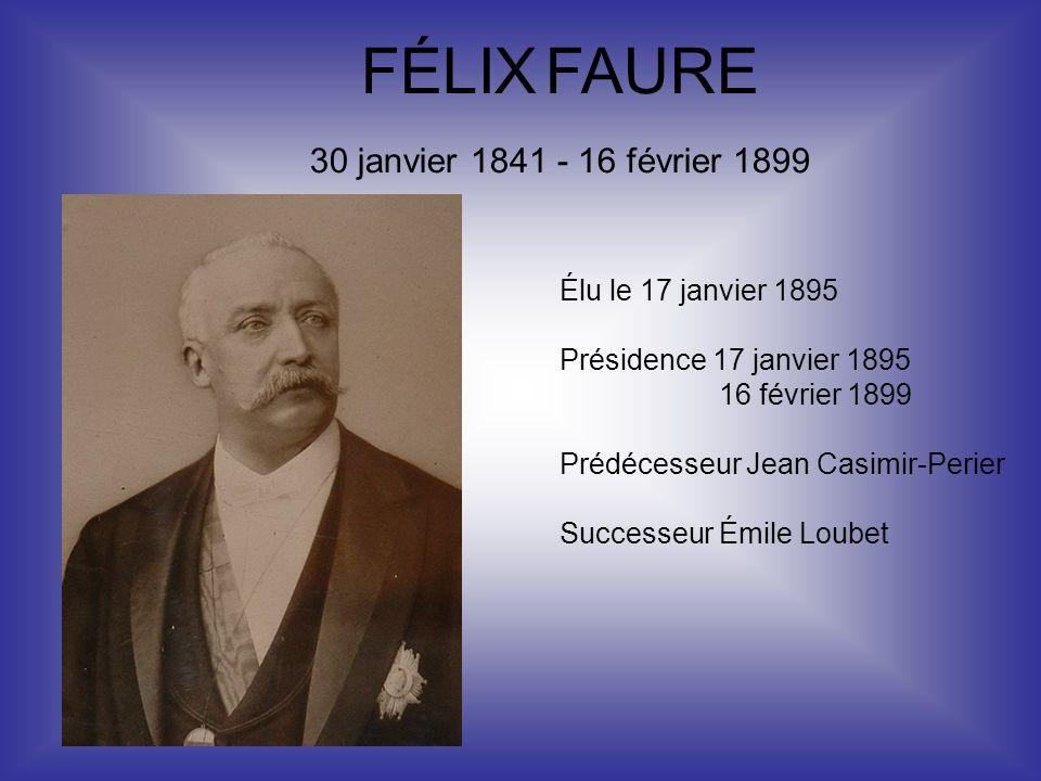 FÉLIX FAURE Élu le 17 janvier 1895 Présidence 17 janvier 1895