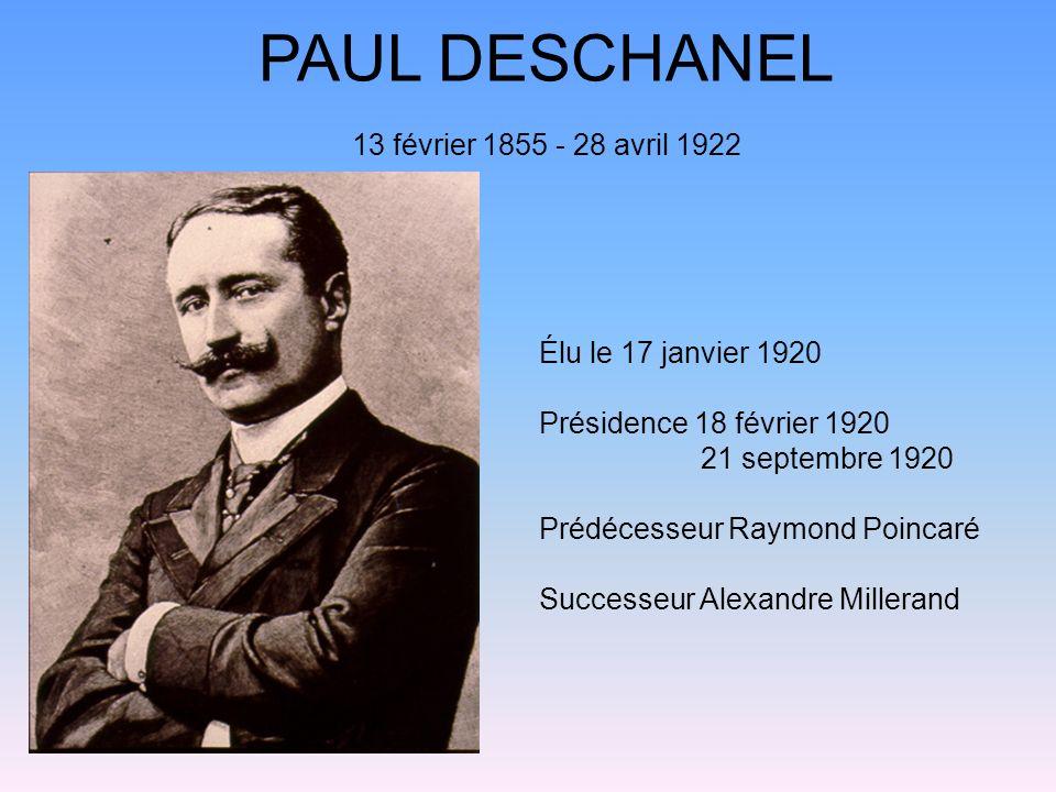 PAUL DESCHANEL Élu le 17 janvier 1920 Présidence 18 février 1920