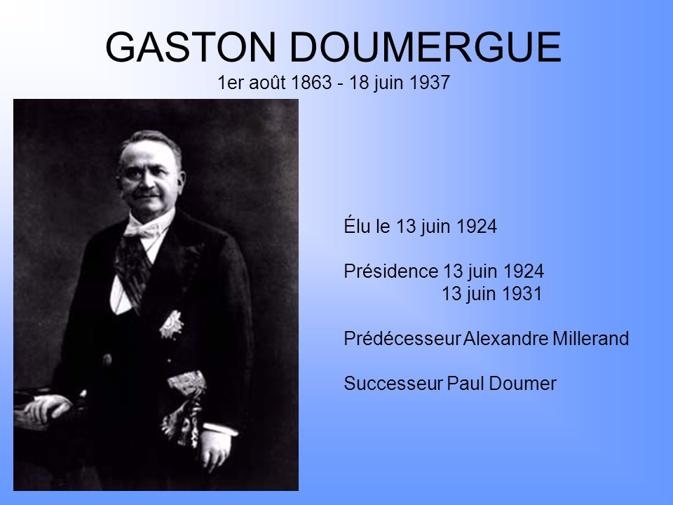 GASTON DOUMERGUE 1er août 1863 - 18 juin 1937