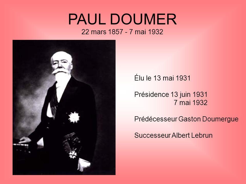 PAUL DOUMER 22 mars 1857 - 7 mai 1932 Élu le 13 mai 1931