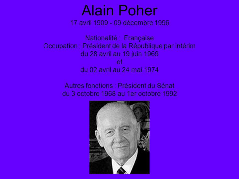 Alain Poher 17 avril 1909 - 09 décembre 1996 Nationalité : Française