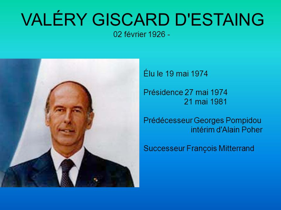 VALÉRY GISCARD D ESTAING 02 février 1926 -