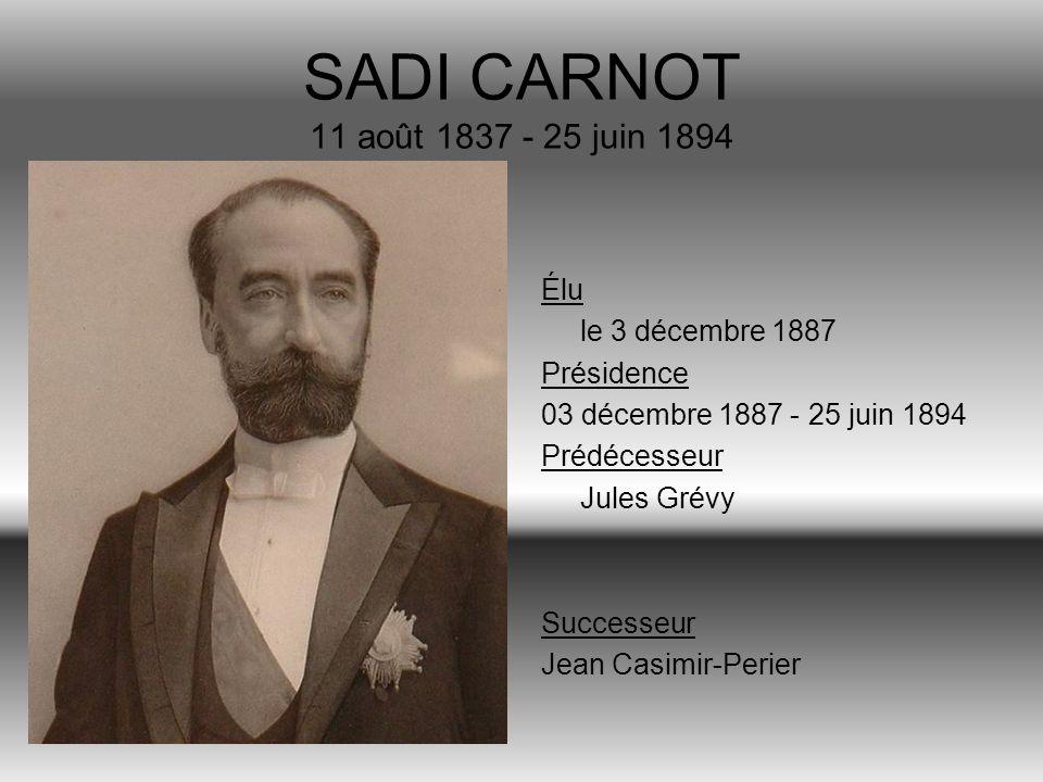 SADI CARNOT 11 août 1837 - 25 juin 1894 Élu le 3 décembre 1887
