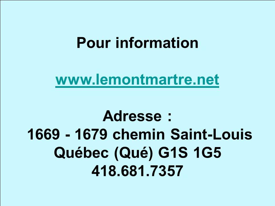 Pour information www.lemontmartre.net. Adresse : 1669 - 1679 chemin Saint-Louis. Québec (Qué) G1S 1G5.