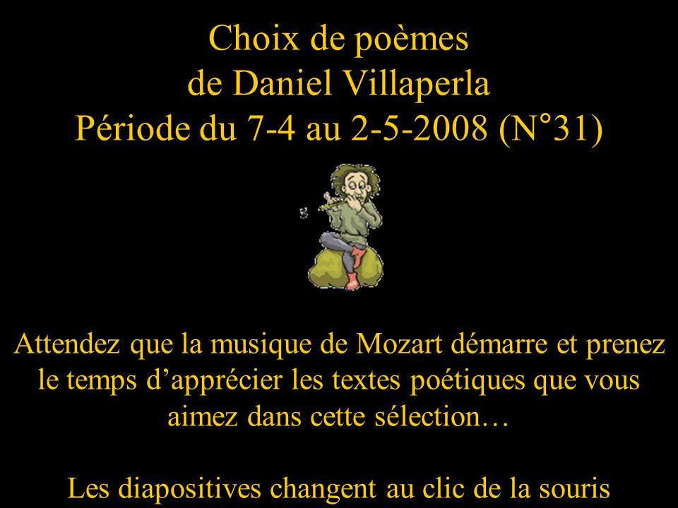 Choix de poèmes de Daniel Villaperla Période du 7-4 au 2-5-2008 (N°31)