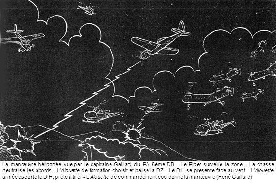 La manœuvre héliportée vue par le capitaine Gaillard du PA 5ème DB - Le Piper surveille la zone - La chasse neutralise les abords - L'Alouette de formation choisit et balise la DZ - Le DIH se présente face au vent - L'Alouette armée escorte le DIH, prête à tirer - L'Alouette de commandement coordonne la manœuvre (René Gaillard)