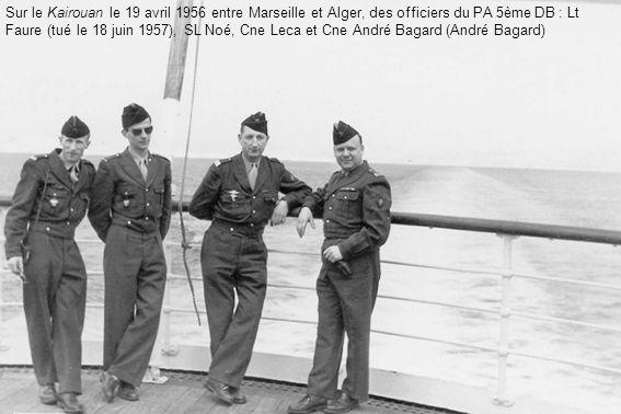 Sur le Kairouan le 19 avril 1956 entre Marseille et Alger, des officiers du PA 5ème DB : Lt Faure (tué le 18 juin 1957), SL Noé, Cne Leca et Cne André Bagard (André Bagard)