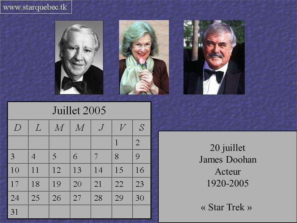 20 juillet James Doohan. Acteur. 1920-2005. « Star Trek » 17 juillet. Gerladine Fitzgerald.