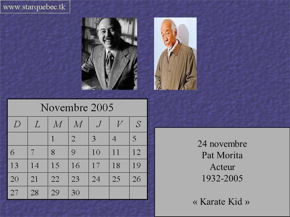 24 novembre Pat Morita. Acteur. 1932-2005. « Karate Kid » 20 novembre. Henri Tranquille. Libraire québécois.