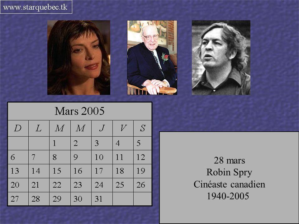 28 mars Robin Spry. Cinéaste canadien. 1940-2005. 26 mars. Gérard Filion. Journaliste. 1909-2005.