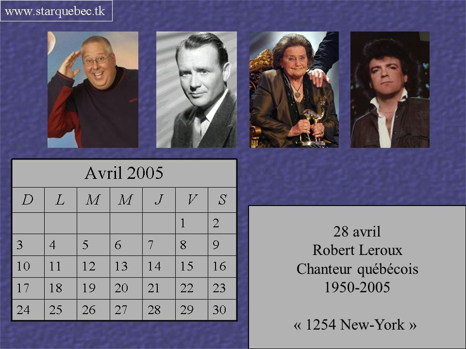 28 avril Robert Leroux. Chanteur québécois. 1950-2005. « 1254 New-York » 26 avril. Maria Schell.