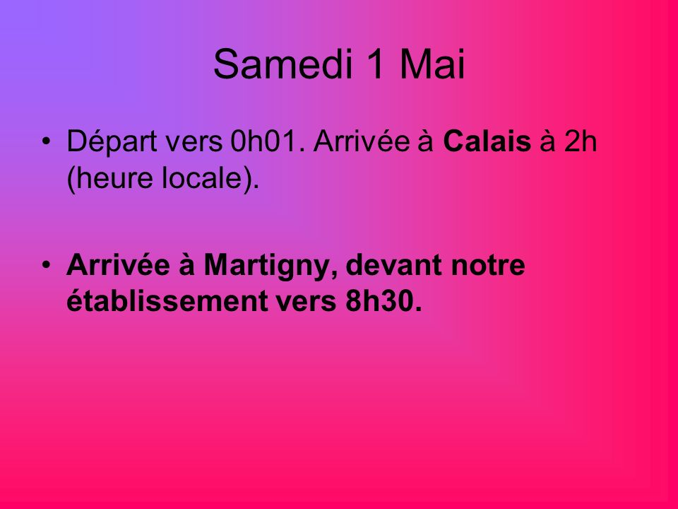 Samedi 1 Mai Départ vers 0h01. Arrivée à Calais à 2h (heure locale).