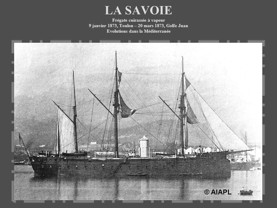 LA SAVOIE Frégate cuirassée à vapeur 9 janvier 1873, Toulon – 20 mars 1873, Golfe Juan Evolutions dans la Méditerranée