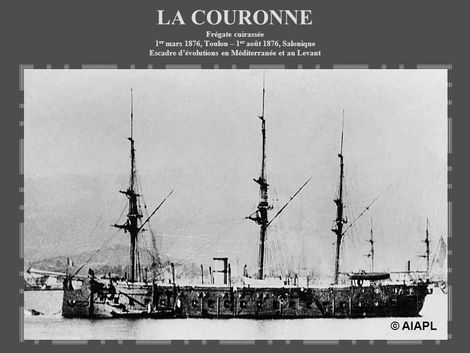 LA COURONNE Frégate cuirassée 1er mars 1876, Toulon – 1er août 1876, Salonique Escadre d'évolutions en Méditerranée et au Levant