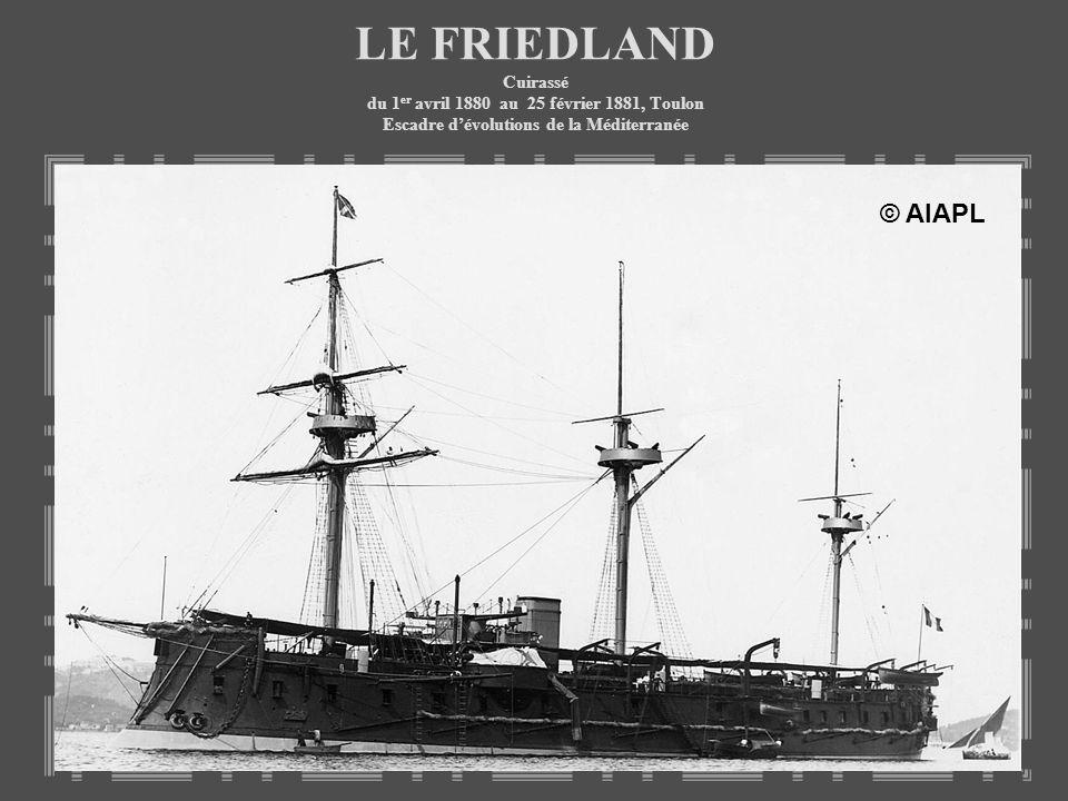 LE FRIEDLAND Cuirassé du 1er avril 1880 au 25 février 1881, Toulon Escadre d'évolutions de la Méditerranée