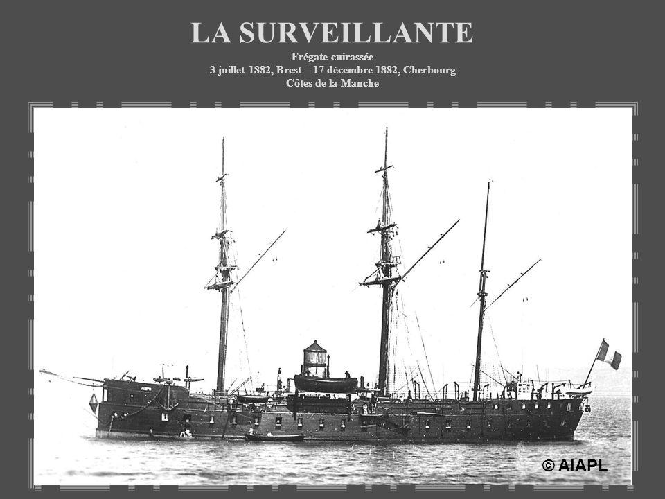 LA SURVEILLANTE Frégate cuirassée 3 juillet 1882, Brest – 17 décembre 1882, Cherbourg Côtes de la Manche