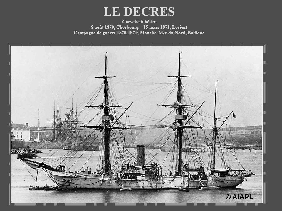 LE DECRES Corvette à hélice 8 août 1870, Cherbourg – 15 mars 1871, Lorient Campagne de guerre 1870-1871; Manche, Mer du Nord, Baltique