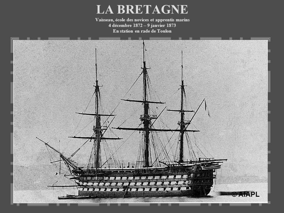 LA BRETAGNE Vaisseau, école des novices et apprentis marins 4 décembre 1872 – 9 janvier 1873 En station en rade de Toulon