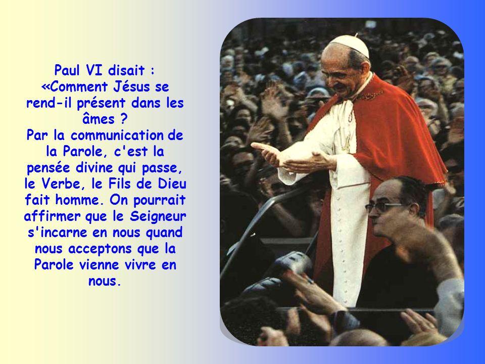 Paul VI disait : «Comment Jésus se rend-il présent dans les âmes