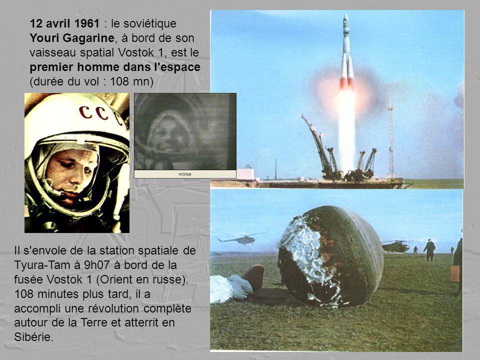 12 avril 1961 : le soviétique Youri Gagarine, à bord de son vaisseau spatial Vostok 1, est le premier homme dans l espace (durée du vol : 108 mn)