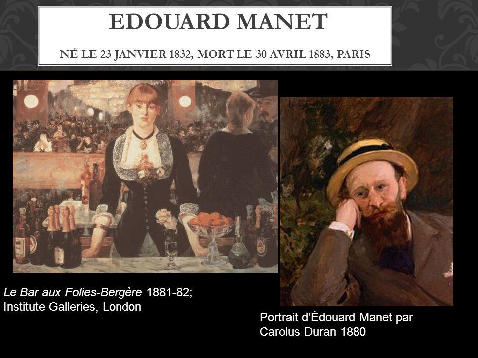 Edouard Manet Né le 23 janvier 1832, mort le 30 avril 1883, Paris