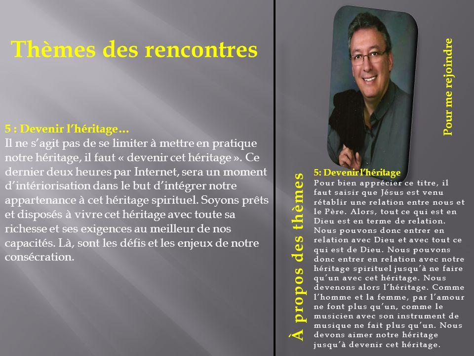 Thèmes des rencontres À propos des thèmes 5 : Devenir l'héritage…