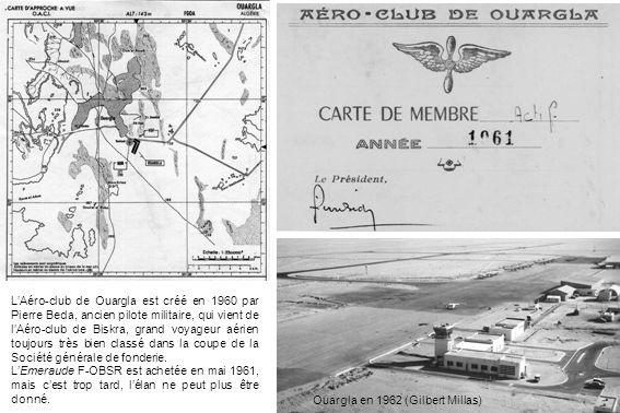 L'Aéro-club de Ouargla est créé en 1960 par Pierre Beda, ancien pilote militaire, qui vient de l'Aéro-club de Biskra, grand voyageur aérien toujours très bien classé dans la coupe de la Société générale de fonderie.