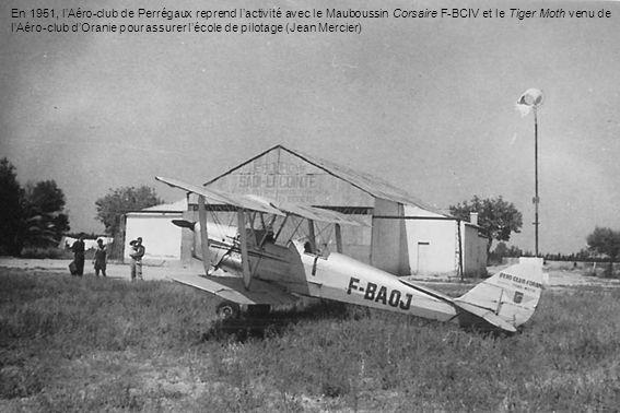 En 1951, l'Aéro-club de Perrégaux reprend l'activité avec le Mauboussin Corsaire F-BCIV et le Tiger Moth venu de l'Aéro-club d'Oranie pour assurer l'école de pilotage (Jean Mercier)