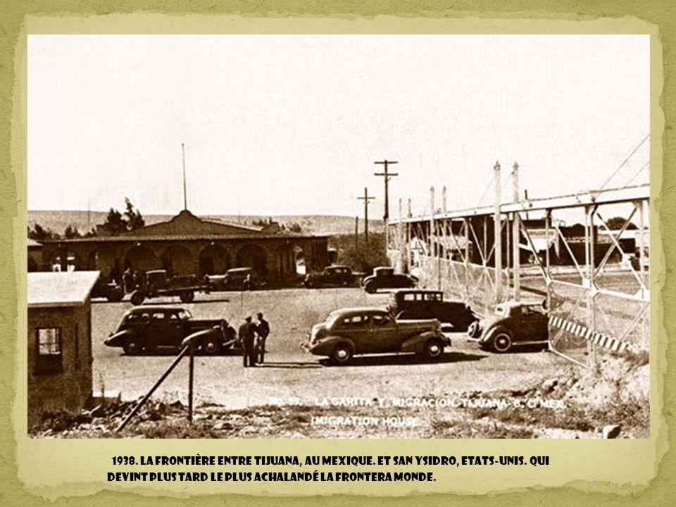 1938. La frontière entre Tijuana, au Mexique. Et San Ysidro, Etats-Unis.