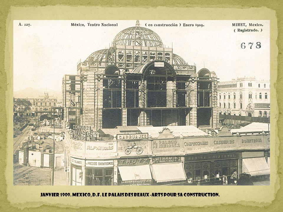 Janvier 1909. MEXICO, D.F. LE PALAIS DES BEAUX-ARTS pour sa construction.