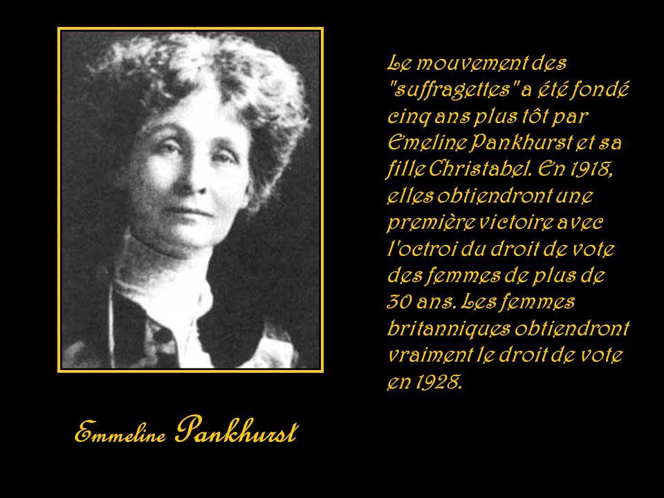 Le mouvement des suffragettes a été fondé cinq ans plus tôt par Emeline Pankhurst et sa fille Christabel. En 1918, elles obtiendront une première victoire avec l octroi du droit de vote des femmes de plus de 30 ans. Les femmes britanniques obtiendront vraiment le droit de vote en 1928.