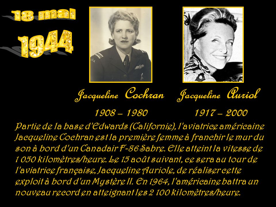 Jacqueline Cochran 1908 – 1980 Jacqueline Auriol 1917 – 2000
