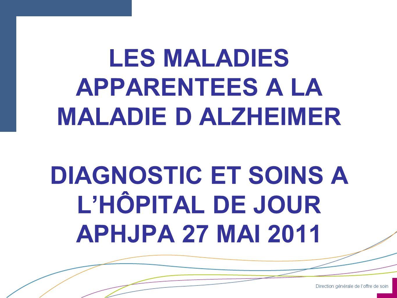 LES MALADIES APPARENTEES A LA MALADIE D ALZHEIMER DIAGNOSTIC ET SOINS A L'HÔPITAL DE JOUR APHJPA 27 MAI 2011