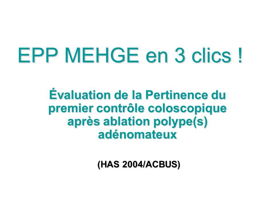 EPP MEHGE en 3 clics ! Évaluation de la Pertinence du premier contrôle coloscopique après ablation polype(s) adénomateux.