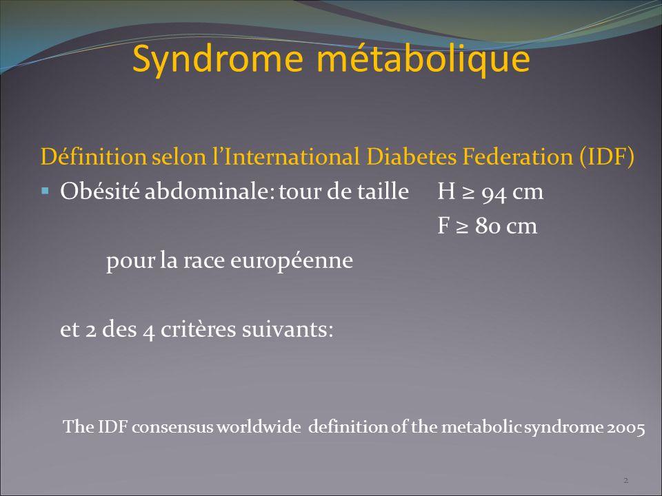 Syndrome métabolique Définition selon l'International Diabetes Federation (IDF) Obésité abdominale: tour de taille H ≥ 94 cm.