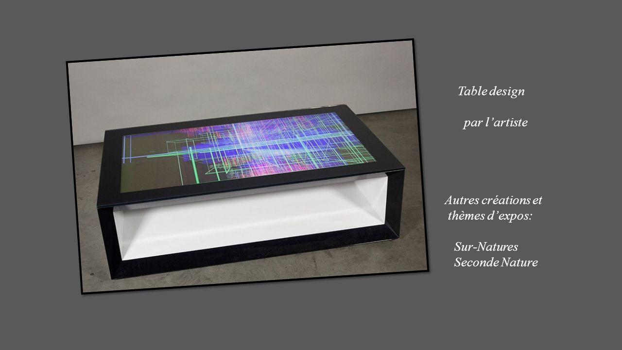 Table design par l'artiste Autres créations et thèmes d'expos: Sur-Natures Seconde Nature