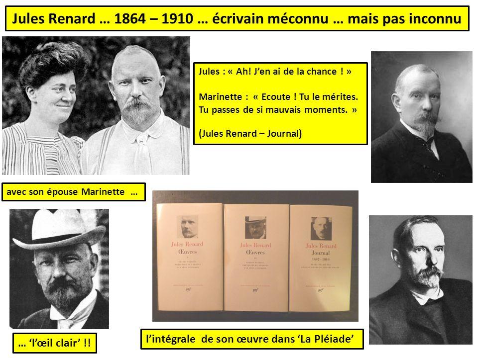 Jules Renard … 1864 – 1910 … écrivain méconnu … mais pas inconnu