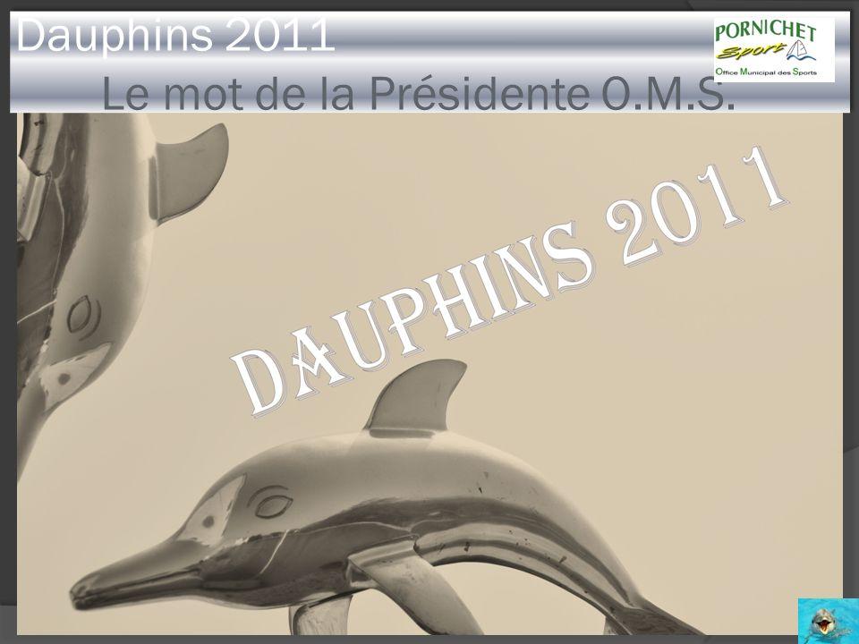 Dauphins 2011 Le mot de la Présidente O.M.S.