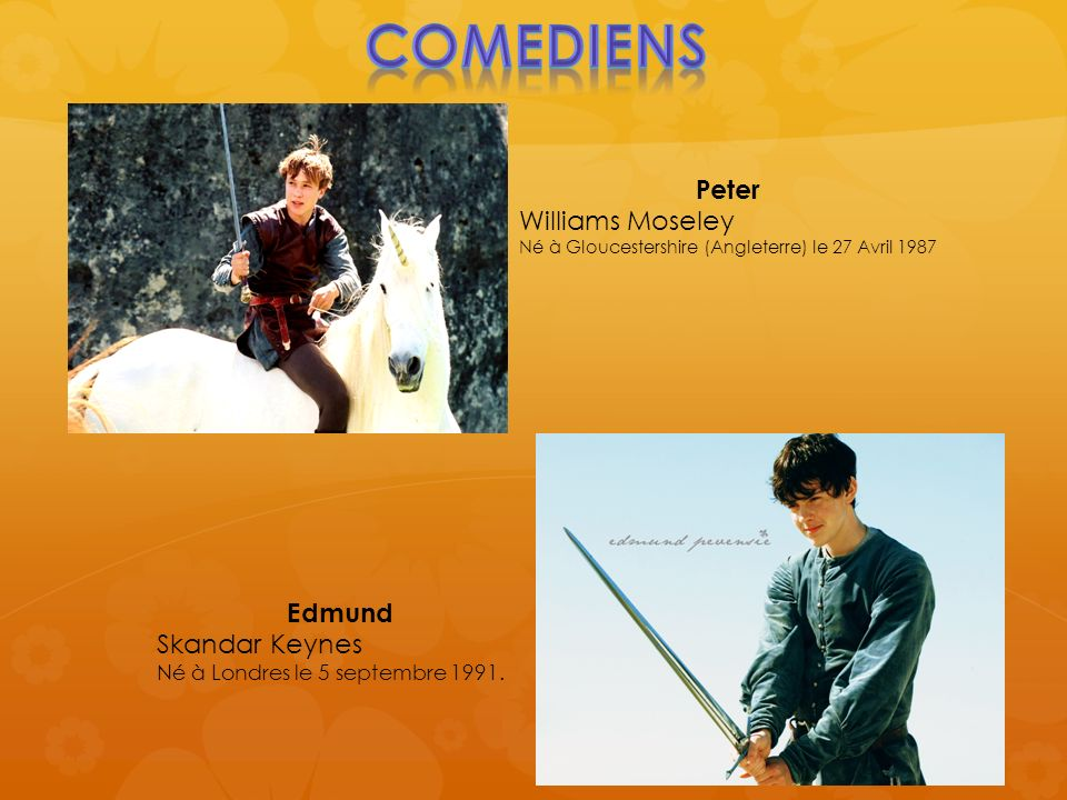 COMEDIENS Peter Williams Moseley Edmund Skandar Keynes