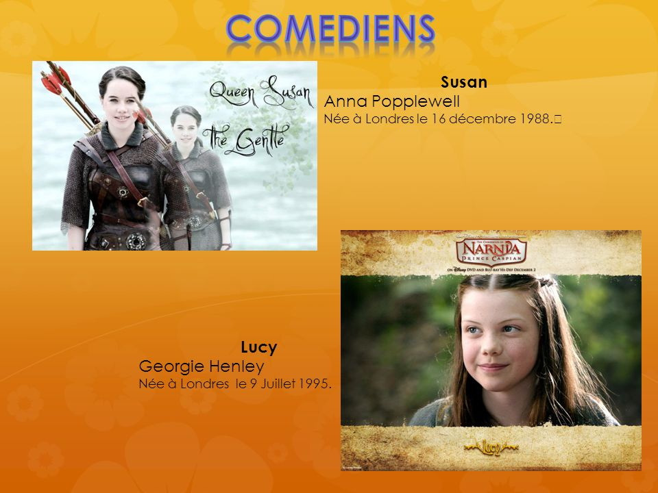 COMEDIENS Susan Anna Popplewell Lucy Georgie Henley