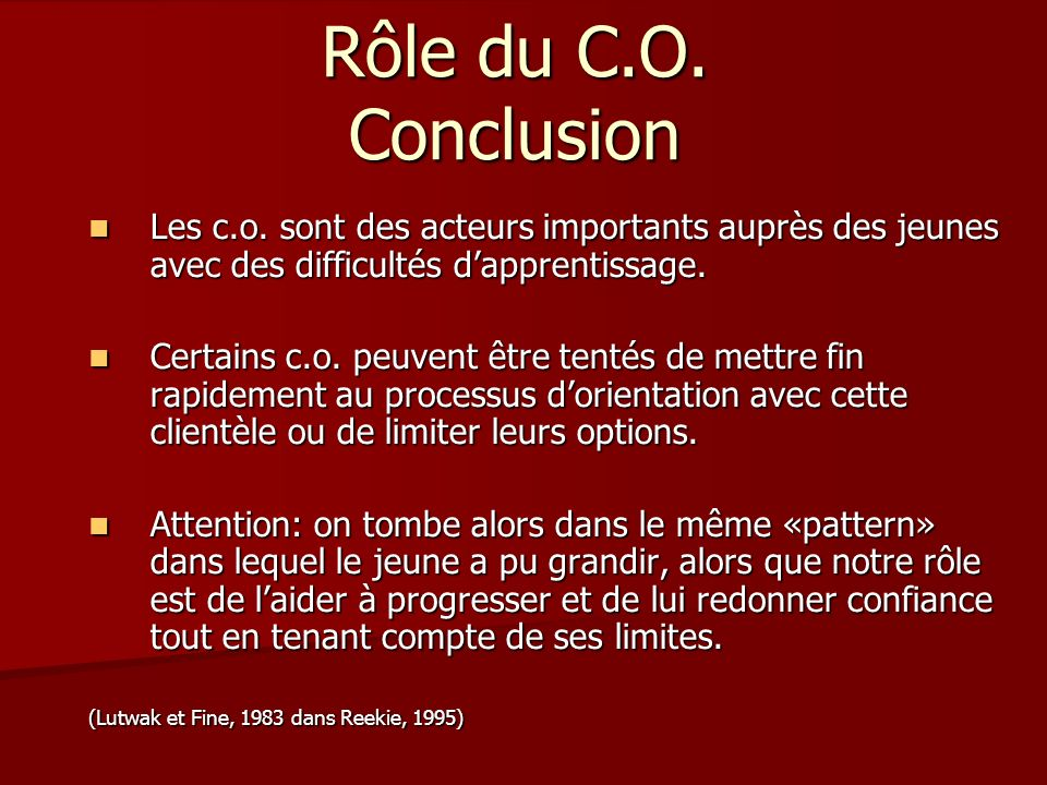 Rôle du C.O. Conclusion Les c.o. sont des acteurs importants auprès des jeunes avec des difficultés d'apprentissage.