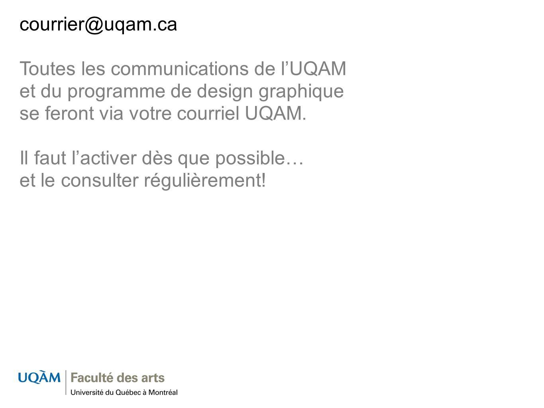 courrier@uqam.ca Toutes les communications de l'UQAM et du programme de design graphique se feront via votre courriel UQAM.