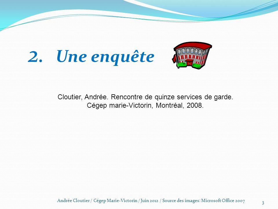 2. Une enquête Cloutier, Andrée. Rencontre de quinze services de garde. Cégep marie-Victorin, Montréal, 2008.