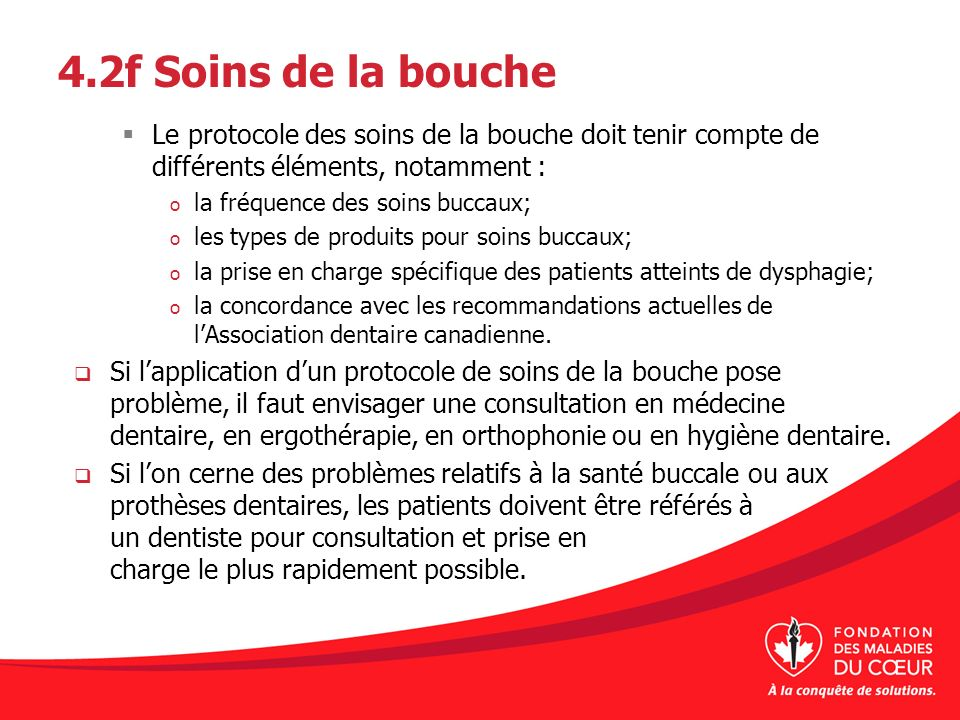 4.2f Soins de la bouche Le protocole des soins de la bouche doit tenir compte de différents éléments, notamment :